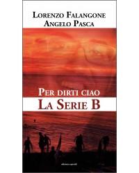 PER DIRTI CIAO - LA SERIE B