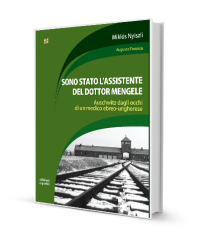 Sono stato l'assistente del dottor Mengele. Auschwitz dagli occhi di un medico ebreo-ungherese.